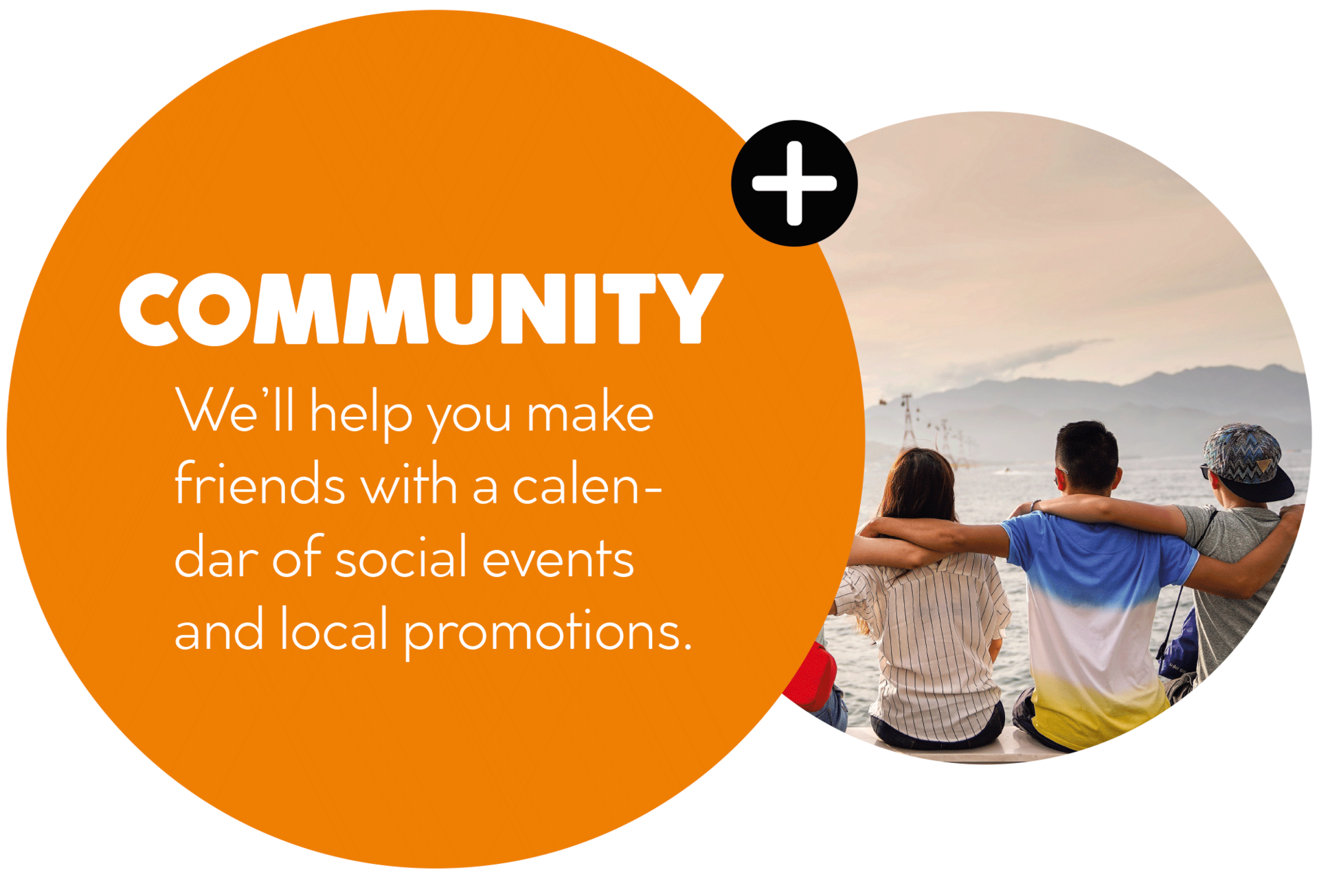 Community - We'll help you make friends with a calendar of social events and local promotions.