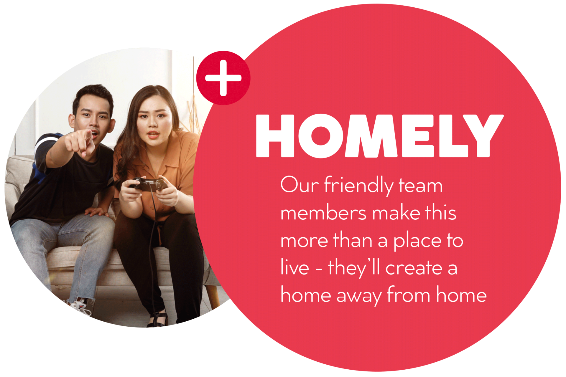 Homely - Our friendly team members make this more than a place to live - they'll create a home away from home